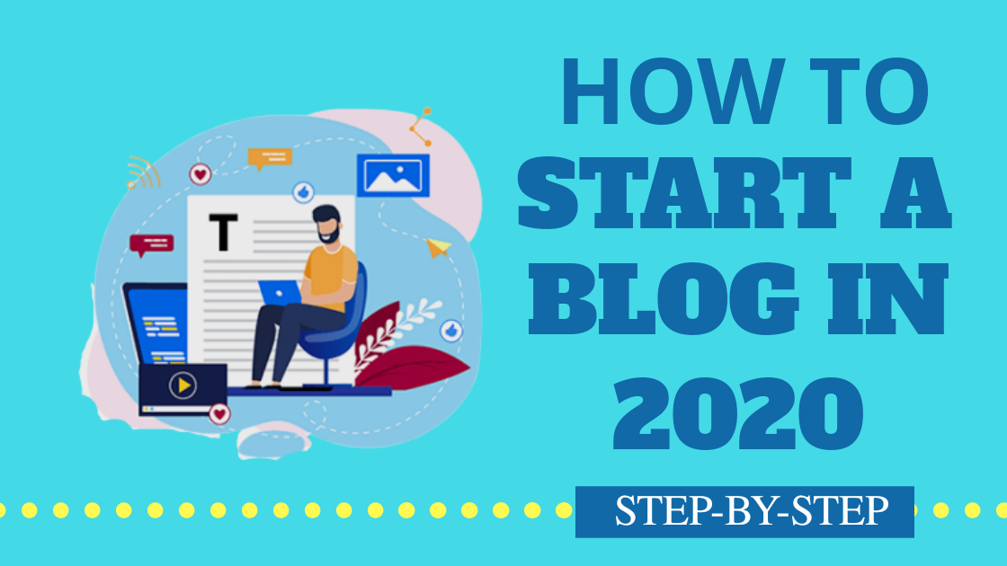 How To Start Blogging in 2020 Step By Step Process in just 60 Minutes